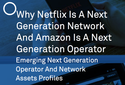 Cover image for Why Netflix Is A Next Generation Network And Why Amazon Is A Next Generation Operator